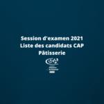 Session d'examen 2021 – Liste des candidats CAP Pâtisserie